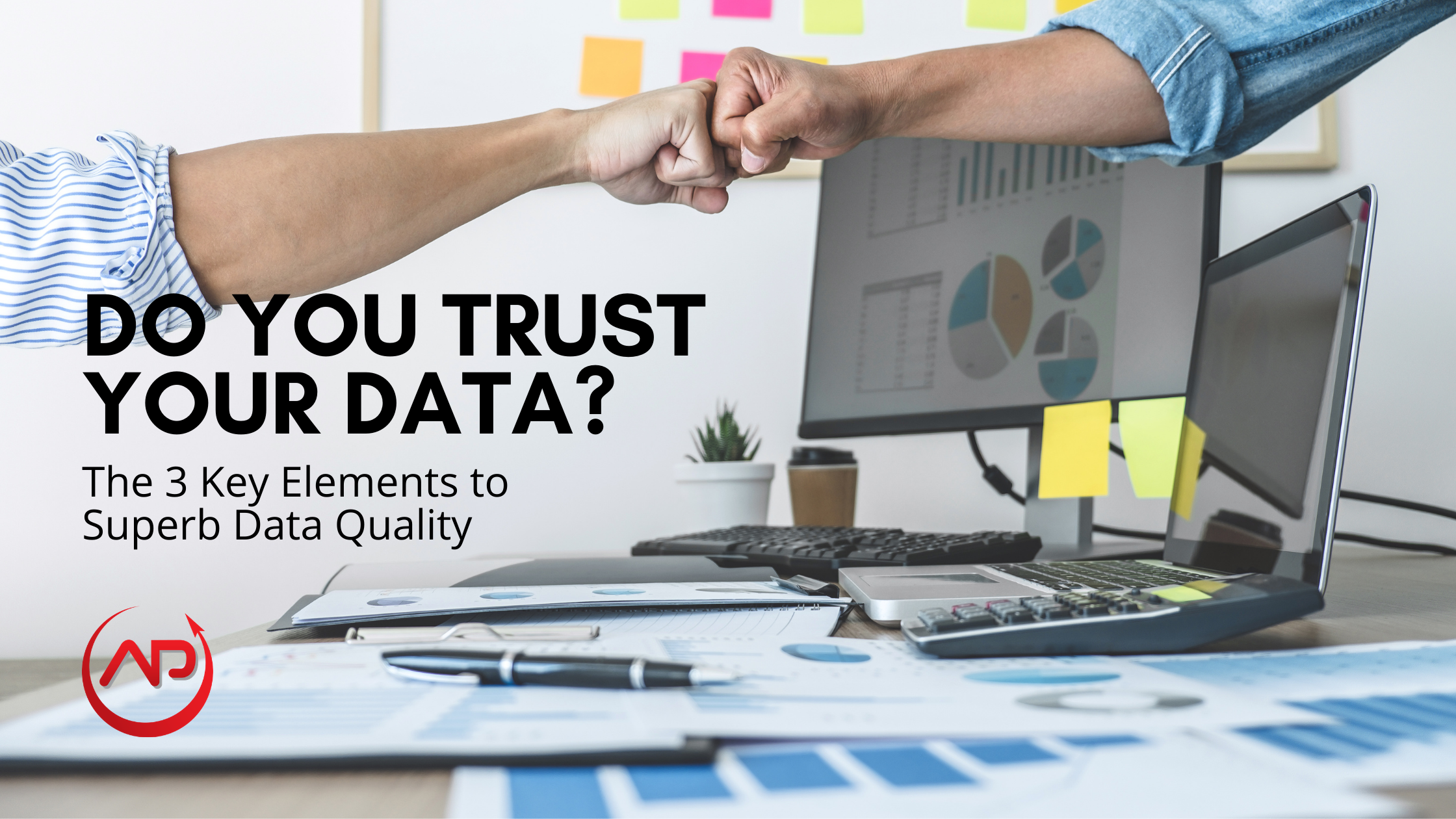 Data Quality; The 3 Keys To Developing A Strategy You Can Really Trust
